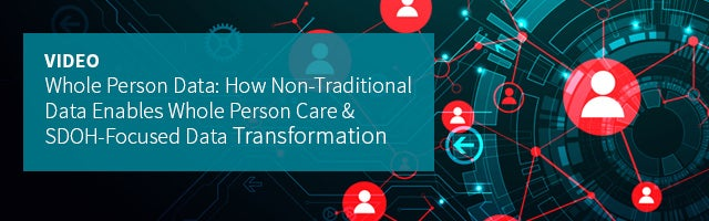 Whole Person Data: How Non-Traditional Data Enables Whole Person Care & SDOH-Focused Data Transformation | LexisNexis Risk Solutions