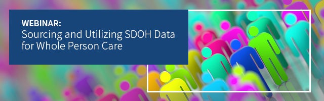 Sourcing and Utilizing SDOH Data for Whole Person Care