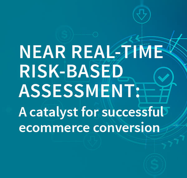 Near real-time risk-based assessment: A catalyst for successful ecommerce conversion