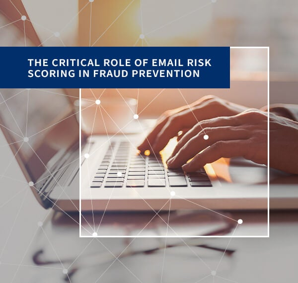 The Critical Role of Email Risk Scoring in Fraud Prevention