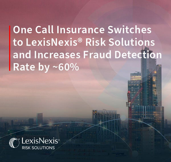One Call Insurance uses global shared intelligence to increase fraud detection